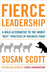 "Susan Scott: Fierce Leadership: A Bold Alternative to the Worst ""Best"" Practices of Business Today"