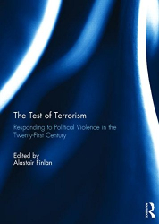 Alastair Finlan, editor: The Test of Terrorism: Responding to Political Violence in the Twenty-First Century