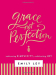 Emily Ley: Grace, Not Perfection: Embracing Simplicity, Celebrating Joy