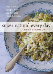 Heidi Swanson: Super Natural Every Day: Well-loved Recipes from My Natural Foods Kitchen