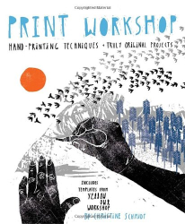 Christine Schmidt: Print Workshop: Hand-Printing Techniques and Truly Original Projects