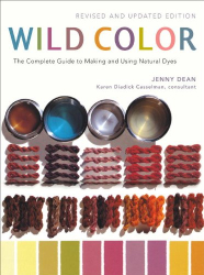 Jenny Dean: Wild Color, Revised and Updated Edition: The Complete Guide to Making and Using Natural Dyes