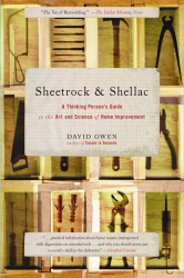 : Sheetrock & Shellac: A Thinking Person's Guide to the Art and Science of Home Improvement
