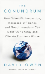 : The Conundrum: How Scientific Innovation, Increased Efficiency, and Good Intentions Can Make Our Energy and Climate Problems Worse