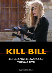 D K Holm: Kill Bill: An Unofficial Casebook: Volume Two (Cult Movie Files)