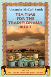 Alexander McCall Smith (Author): Tea Time for the Traditionally Built: The New No. 1 Ladies' Detective Agency Novel (Hardcover)