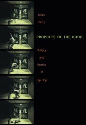 Imani Perry: Prophets of the Hood: Politics and Poetics in Hip Hop