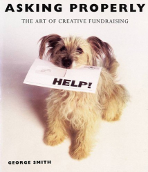 George Smith: Asking Properly: The Art of Creative Fundraising