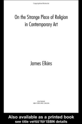 JAMES ELKINS: On the Strange Place of Religion in Contemporary Art