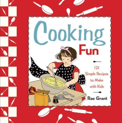 Rae Grant: Cooking Fun: 121 Simple Recipes to Make with Kids