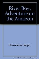 ralph herrmanns: River Boy, Adventure on the Amazon