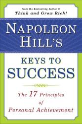 Napoleon Hill: Napoleon Hill's Keys to Success: The 17 Principles of Personal Achievement