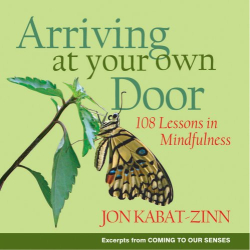 Jon Kabat-zinn: Arriving at Your Own Door: 108 Lessons in Mindfulness
