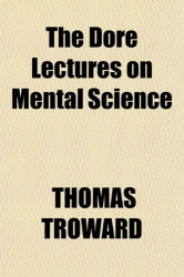 THOMAS TROWARD: The Dore Lectures on Mental Science
