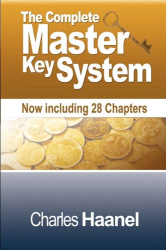Charles F. Haanel: The Complete Master Key System (Now including 28 Chapters)