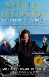 Michael Bernard Beckwith: Spiritual Liberation: Fulfilling Your Soul's Potential