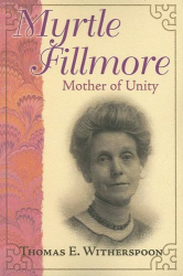 Thomas E. Witherspoon: Myrtle Fillmore, Mother of Unity