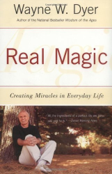 Wayne W. Dyer: Real Magic: Creating Miracles in Everyday Life