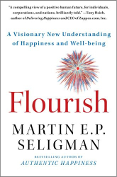 Martin  E. P. Seligman: Flourish: A Visionary New Understanding of Happiness and Well-being