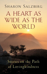 Sharon Salzberg: A Heart As Wide As the World: Stories on the Path of Lovingkindness