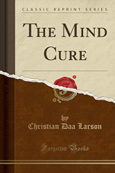 Christian Daa Larson: The Mind Cure (Classic Reprint)