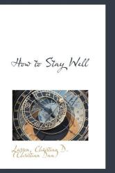 Larson Christian D. (Christian Daa): How to Stay Well by Larson Christian D. (Christian Daa) (2009-07-18)
