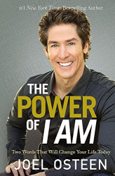 Joel Osteen: The Power of I Am: Two Words That Will Change Your Life Today