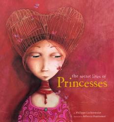 Philippe Lechermeier: The Secret Lives of Princesses