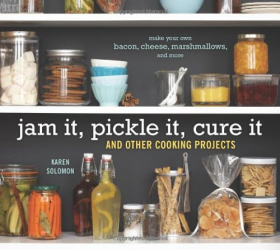 Karen Solomon: Jam It, Pickle It, Cure It: And Other Cooking Projects