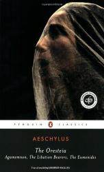 Aeschylus: The Oresteia: Agamemnon; The Libation Bearers; The Eumenides (Penguin Classics)