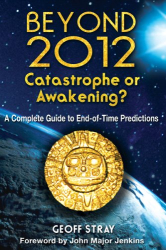 Geoff Stray: Beyond 2012: Catastrophe or Awakening?