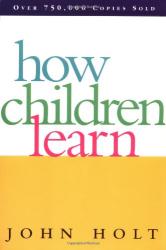 John Holt: How Children Learn (Classics in Child Development)