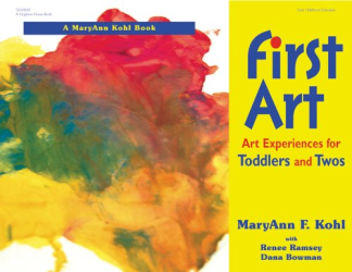 MaryAnn F. Kohl: First Art : Art Experiences for Toddlers and Twos