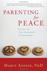 Marcy Axness: Parenting for Peace: Raising the Next Generation of Peacemakers