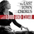 The Last Town Chorus - Loud and Clear