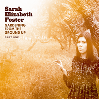 Sarah Elizabeth Foster - Gardening from the Ground Up