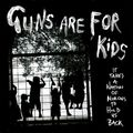Guns Are For Kids - Not Bright Kid