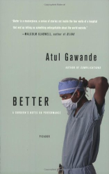 Atul Gawande: Better: A Surgeon's Notes on Performance