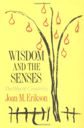 Joan M. Erikson: Wisdom and the Senses: The Way of Creativity