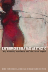 Omi Jones, Lisa L. Moore, Sharon Bridgforth, eds.: Experiments in a Jazz Aesthetic: Art, Activism, Academia, and the Austin Project