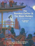 The Bamboo Cutter and the Moon Maiden retold by Teresa Pierce Williston illu Dilleen Marsh