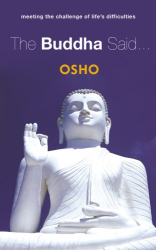 Osho: The Buddha Said...: Meeting the Challenge of Life's Difficulties