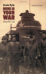 Ernie Pyle: Here Is Your War: Story of G.I. Joe