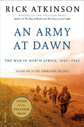 Rick Atkinson: An Army at Dawn: The War in North Africa, 1942-1943, Volume One of the Liberation Trilogy