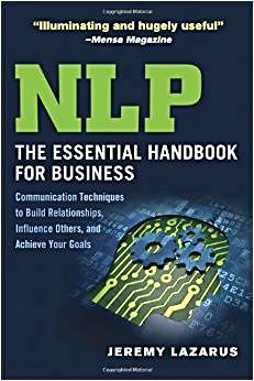 NLP : the essential handbook for business : communication techniques to build relationships, influence others, and achieve your goals