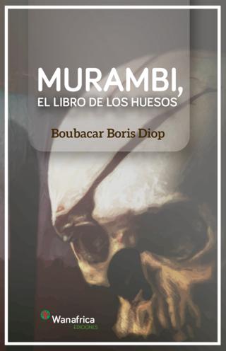 """""""Murambi, el libro de los huesos"""" de Boubacar Boris Diop. Ed.Wanafrica"""