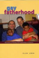 Gay fatherhood : narrative of family and citizenship in America