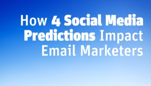 4 Social Media Predictions Email Marketers Should Pay Attention to